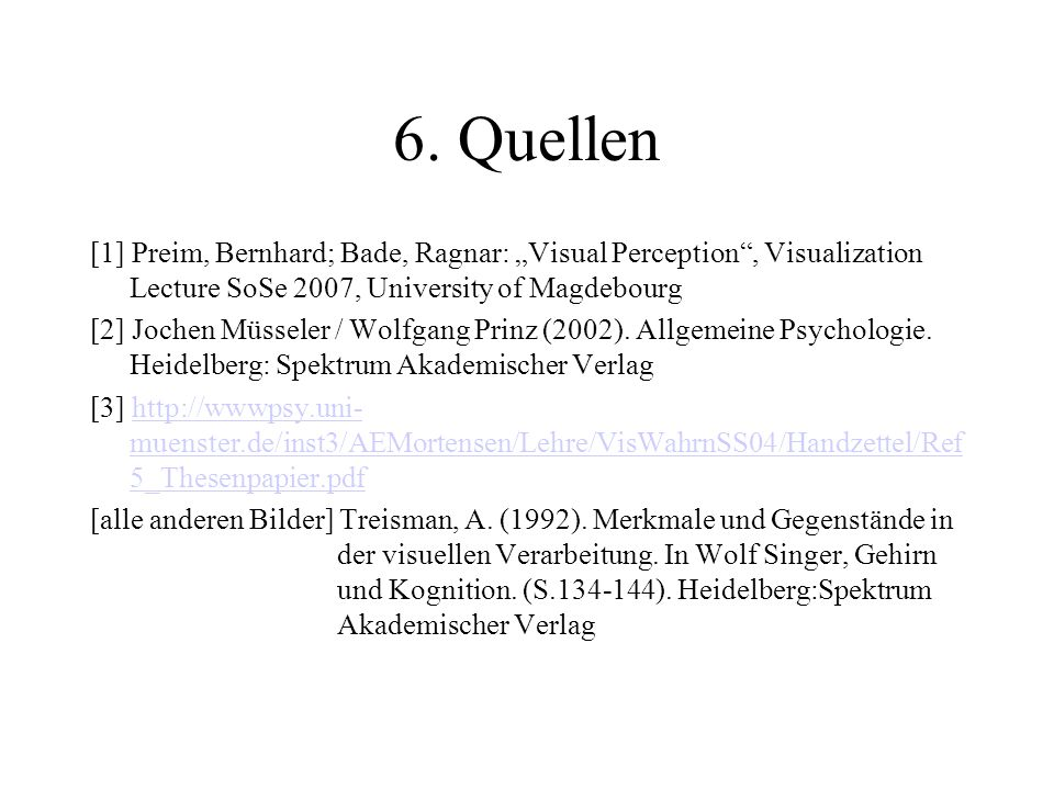 "6. Quellen [1] Preim, Bernhard; Bade, Ragnar: ""Visual Perception , Visualization Lecture SoSe 2007, University of Magdebourg."